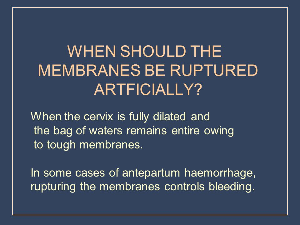 WHEN SHOULD THE MEMBRANES BE RUPTURED ARTFICIALLY