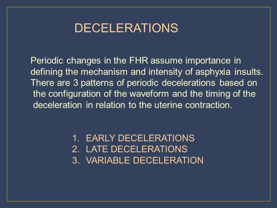 DECELERATIONS Periodic changes in the FHR assume importance in