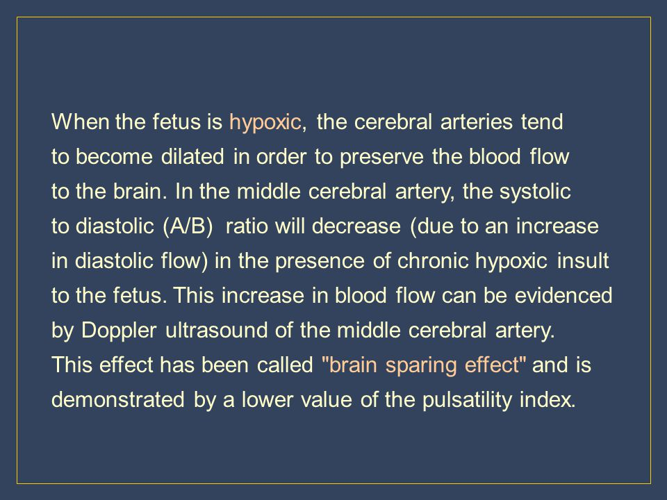 When the fetus is hypoxic, the cerebral arteries tend