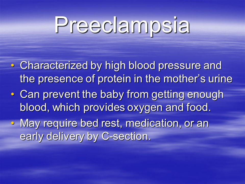 Preeclampsia Characterized by high blood pressure and the presence of protein in the mother's urine.