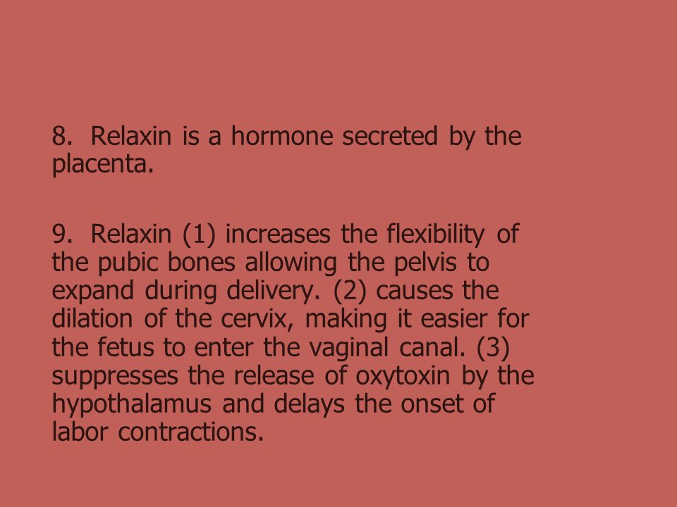 8. Relaxin is a hormone secreted by the placenta.