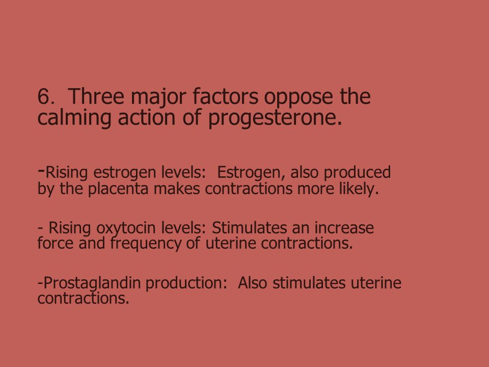 6. Three major factors oppose the calming action of progesterone.