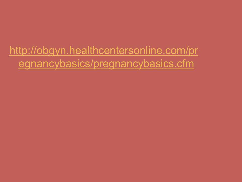 http://obgyn. healthcentersonline. com/pregnancybasics/pregnancybasics