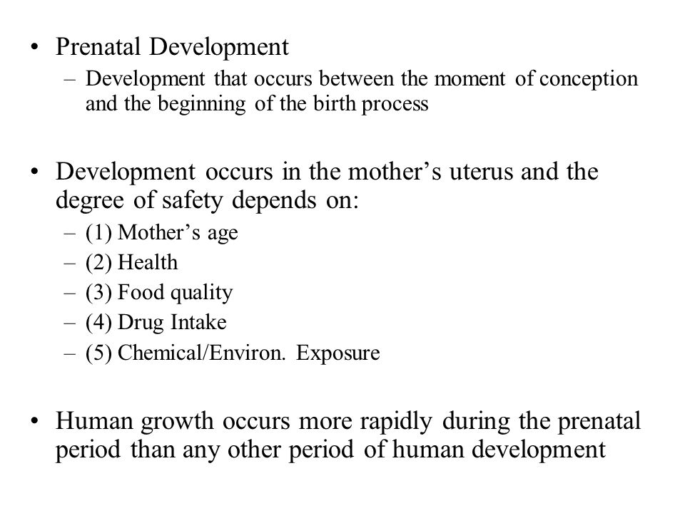 Prenatal Development Development that occurs between the moment of conception and the beginning of the birth process.