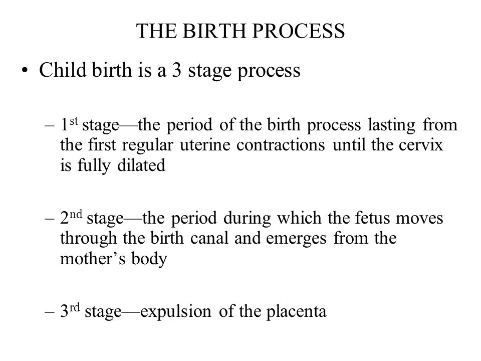 Child birth is a 3 stage process