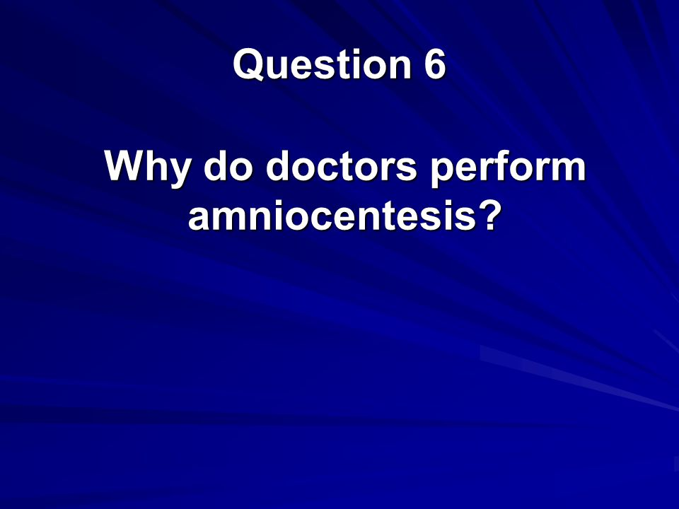 Why do doctors perform amniocentesis