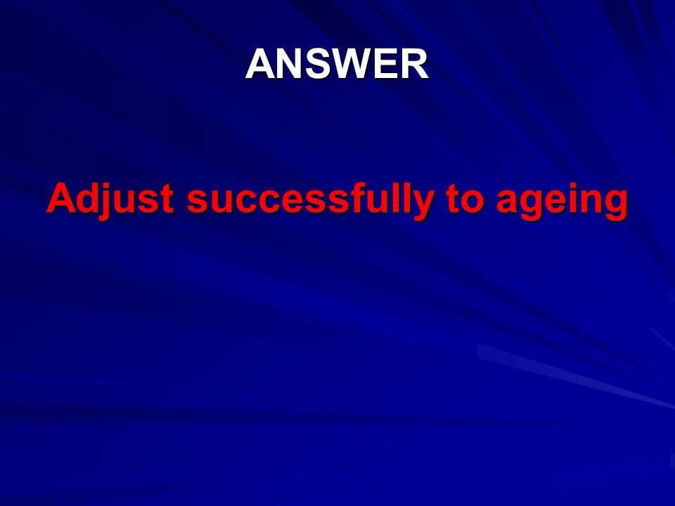 ANSWER Adjust successfully to ageing