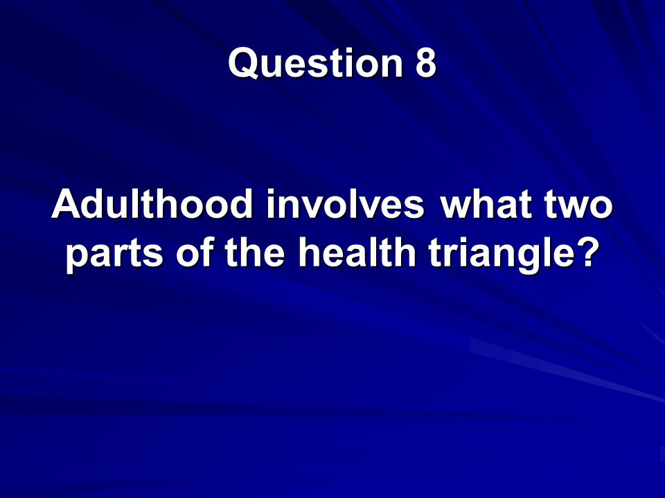 Adulthood involves what two parts of the health triangle