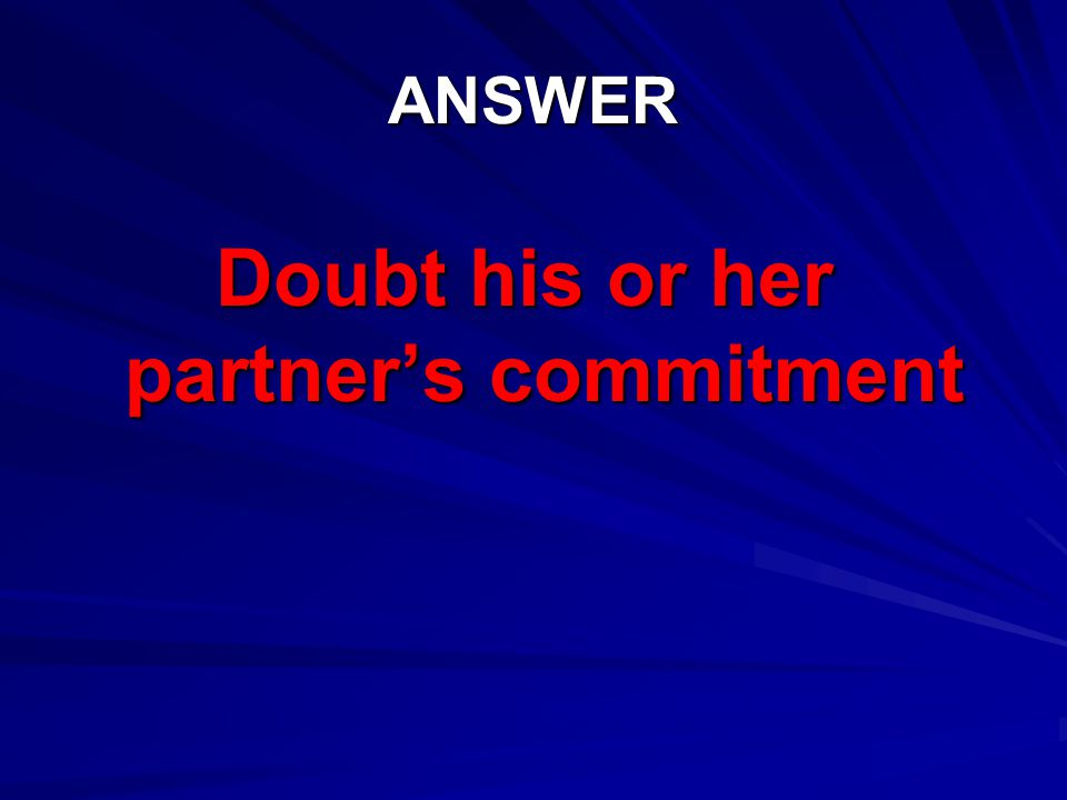 Doubt his or her partner's commitment