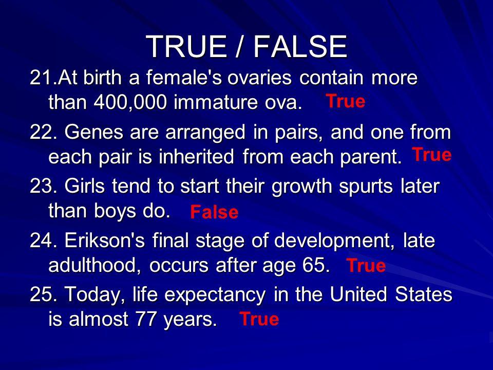 TRUE / FALSE 21.At birth a female s ovaries contain more than 400,000 immature ova.