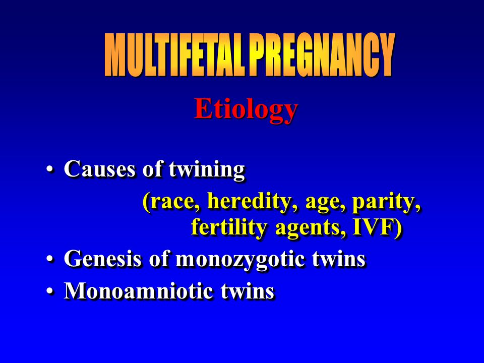 Etiology MULTIFETAL PREGNANCY Causes of twining