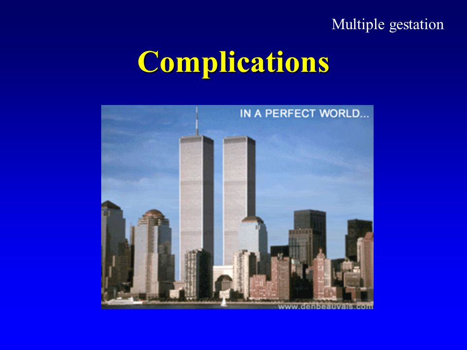 Complications Multiple gestation