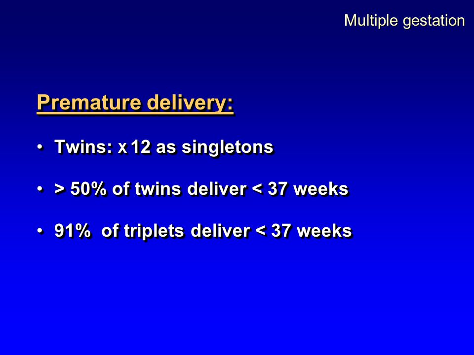 Premature delivery: Twins: X 12 as singletons