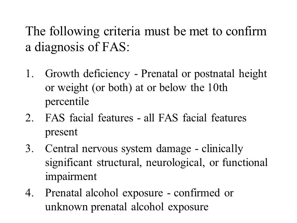 The following criteria must be met to confirm a diagnosis of FAS: