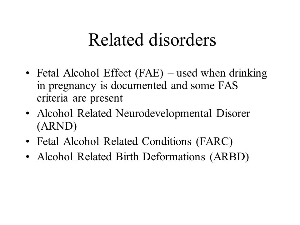 Related disorders Fetal Alcohol Effect (FAE) – used when drinking in pregnancy is documented and some FAS criteria are present.