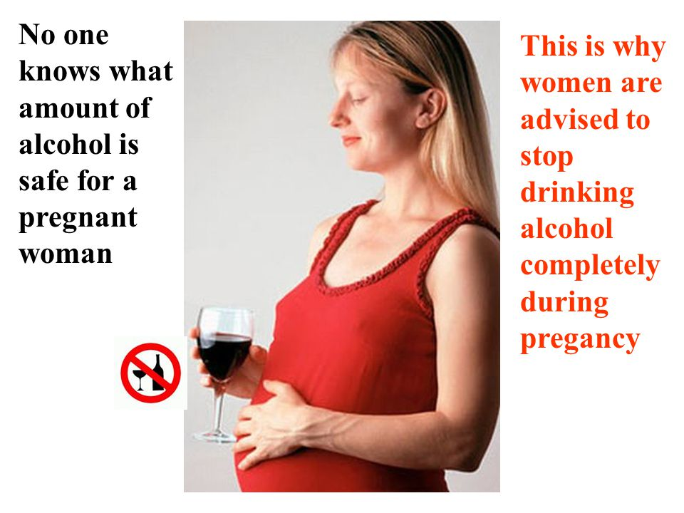 No one knows what amount of alcohol is safe for a pregnant woman