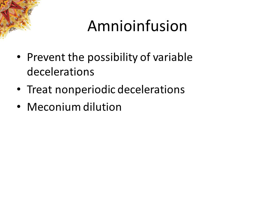 Amnioinfusion Prevent the possibility of variable decelerations