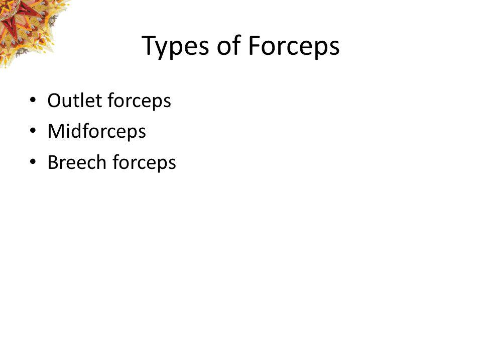 Types of Forceps Outlet forceps Midforceps Breech forceps