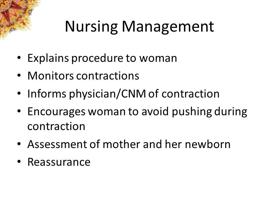 Nursing Management Explains procedure to woman Monitors contractions
