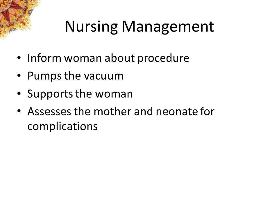 Nursing Management Inform woman about procedure Pumps the vacuum