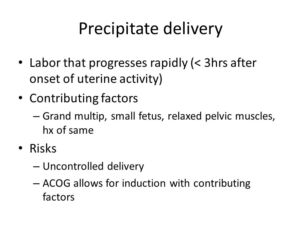 Precipitate delivery Labor that progresses rapidly (< 3hrs after onset of uterine activity) Contributing factors.