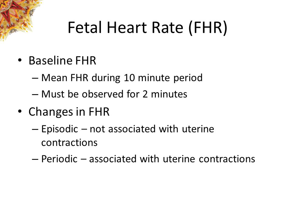 Fetal Heart Rate (FHR) Baseline FHR Changes in FHR