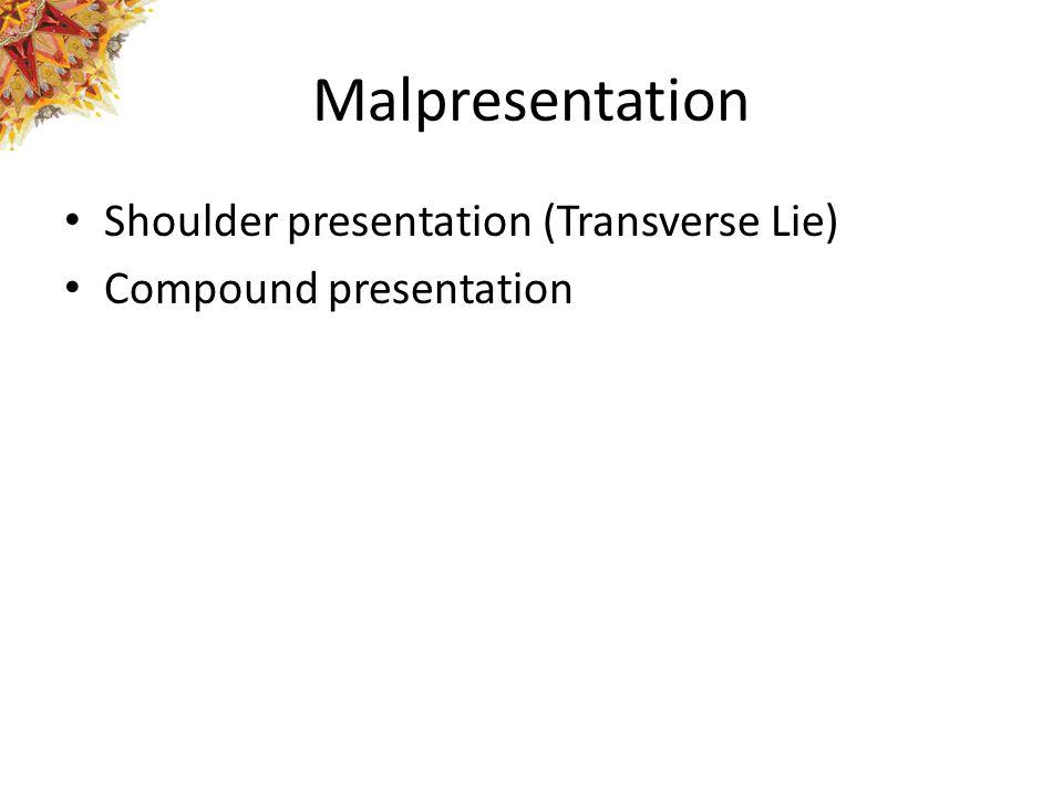 Malpresentation Shoulder presentation (Transverse Lie)
