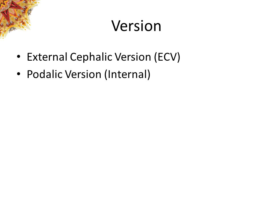 Version External Cephalic Version (ECV) Podalic Version (Internal)