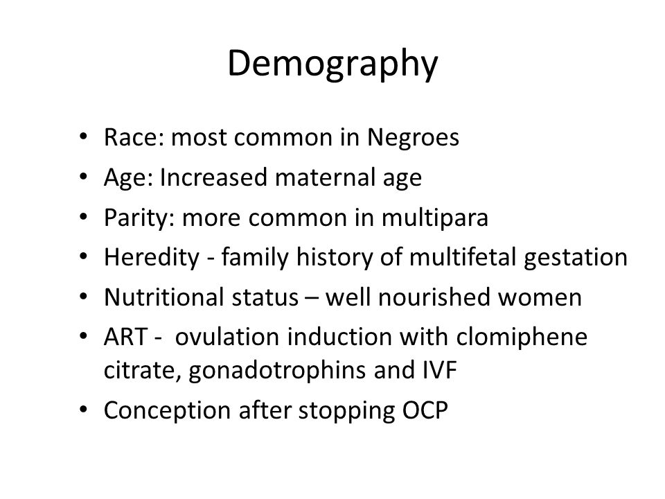 Demography Race: most common in Negroes Age: Increased maternal age