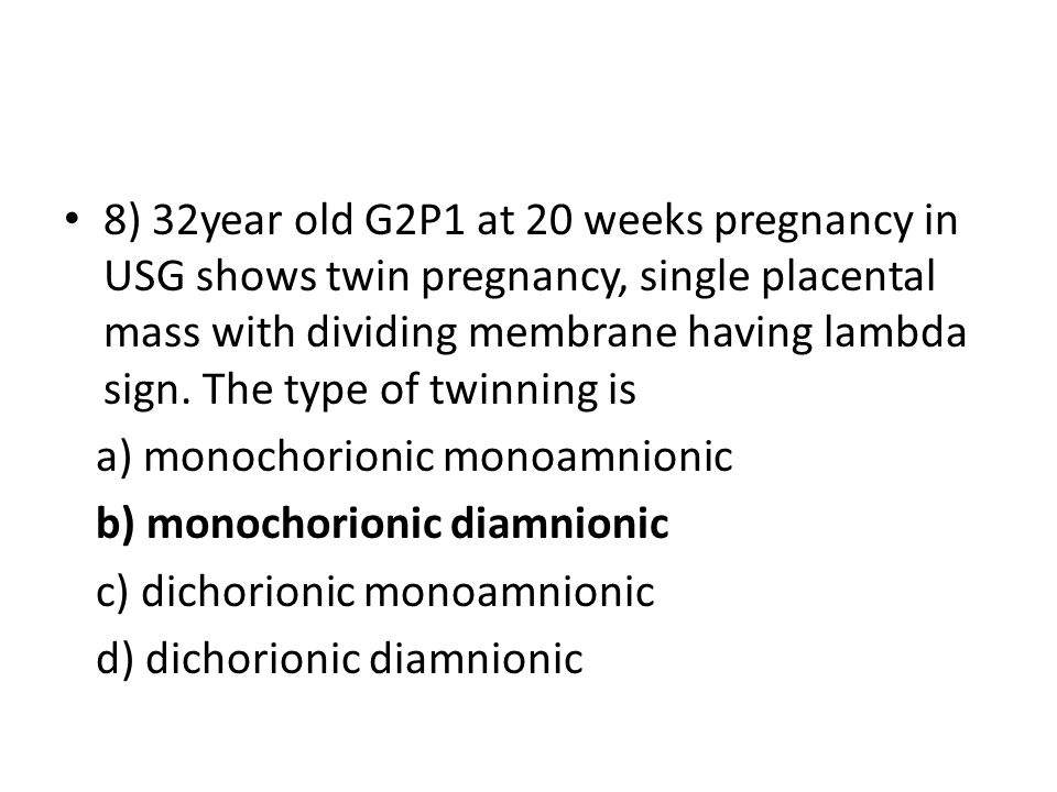 8) 32year old G2P1 at 20 weeks pregnancy in USG shows twin pregnancy, single placental mass with dividing membrane having lambda sign. The type of twinning is