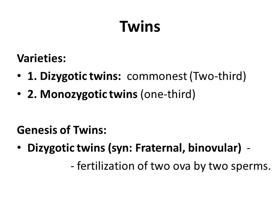 Twins Varieties: 1. Dizygotic twins: commonest (Two-third)