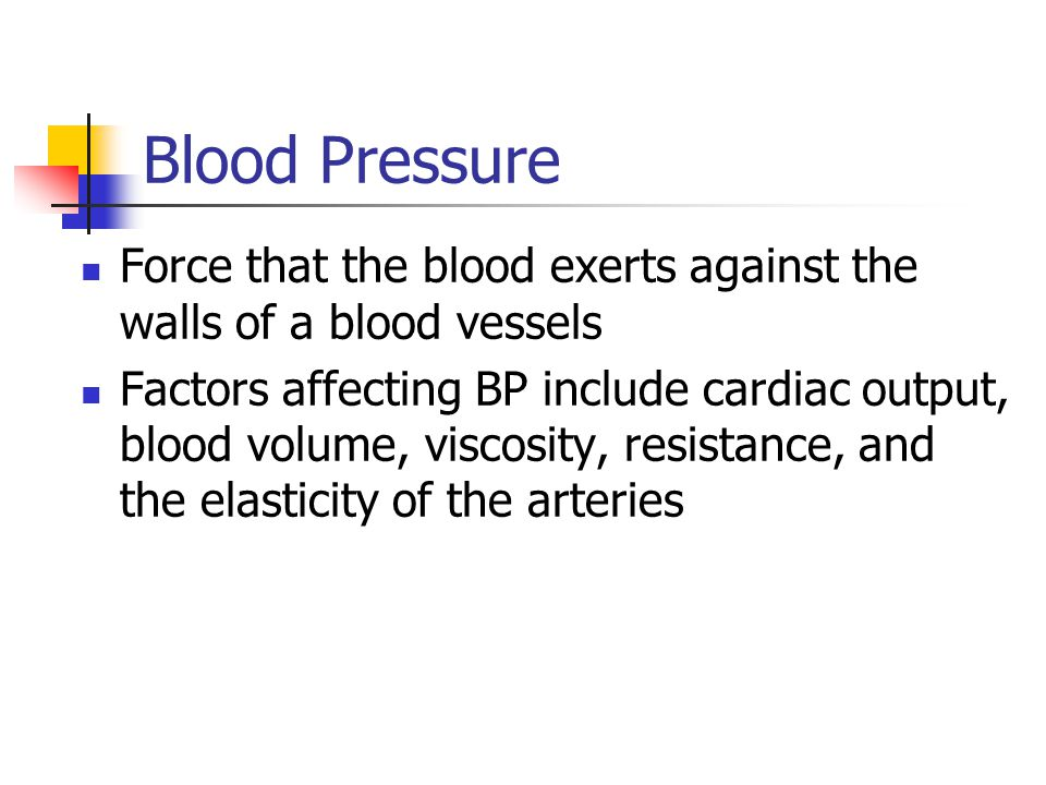 Blood Pressure Force that the blood exerts against the walls of a blood vessels.