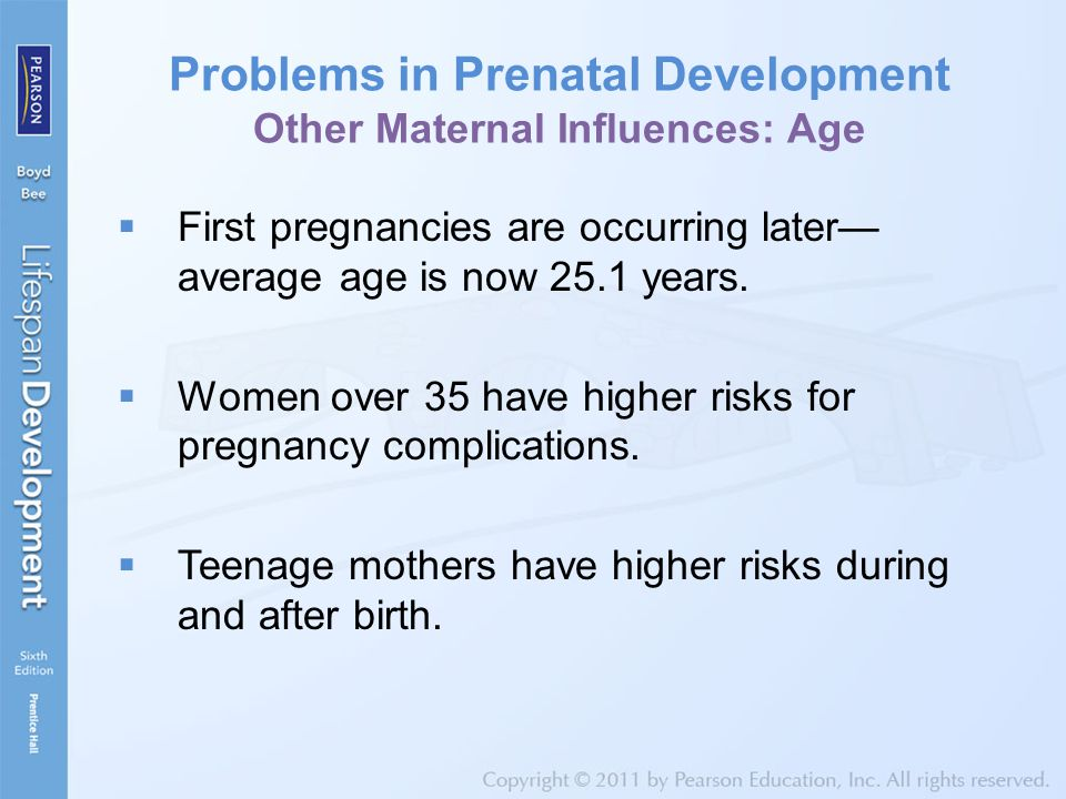 Problems in Prenatal Development Other Maternal Influences: Age