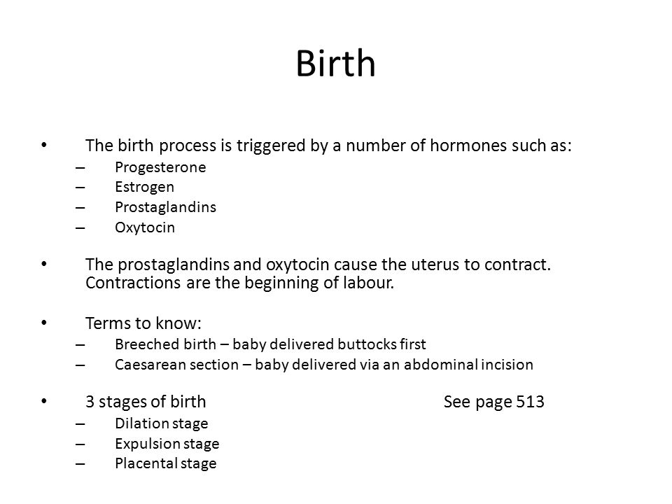 Birth The birth process is triggered by a number of hormones such as:
