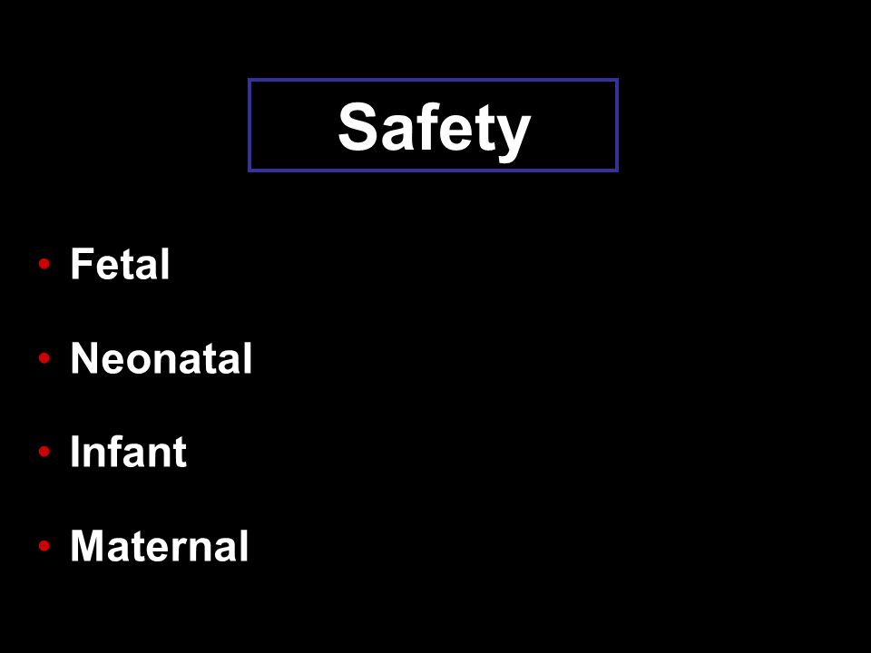 Safety Fetal Neonatal Infant Maternal