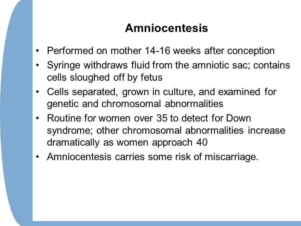 Amniocentesis Performed on mother 14-16 weeks after conception