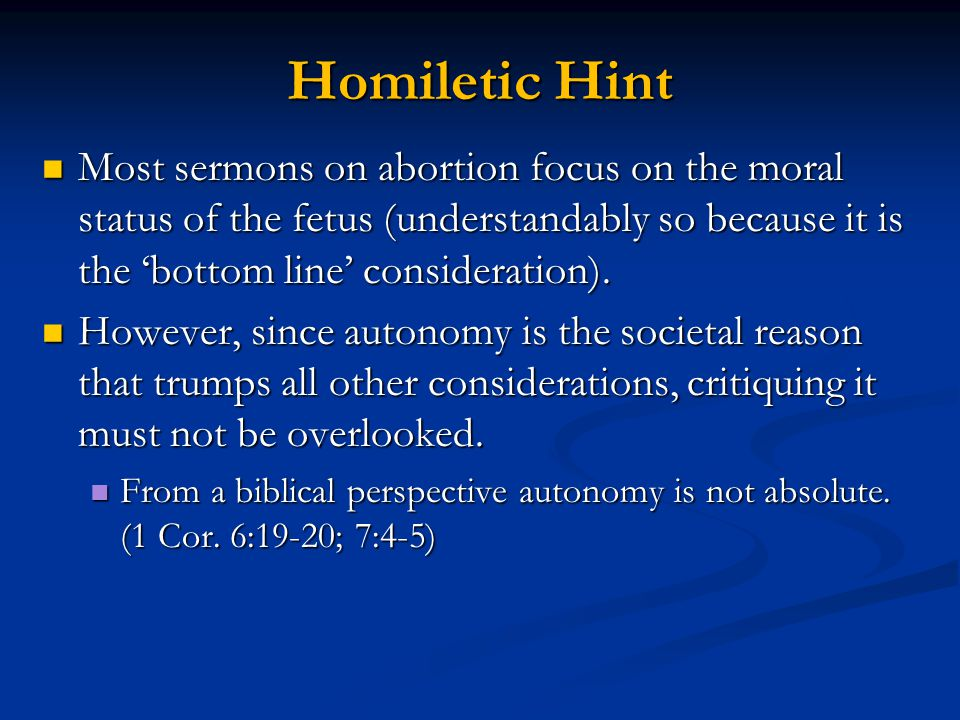 Homiletic Hint Most sermons on abortion focus on the moral status of the fetus (understandably so because it is the 'bottom line' consideration).