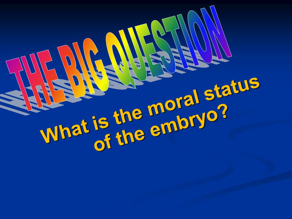 What is the moral status of the embryo