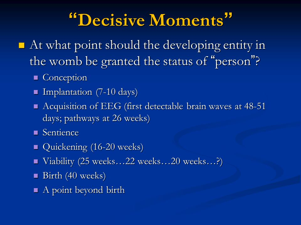 Decisive Moments At what point should the developing entity in the womb be granted the status of person