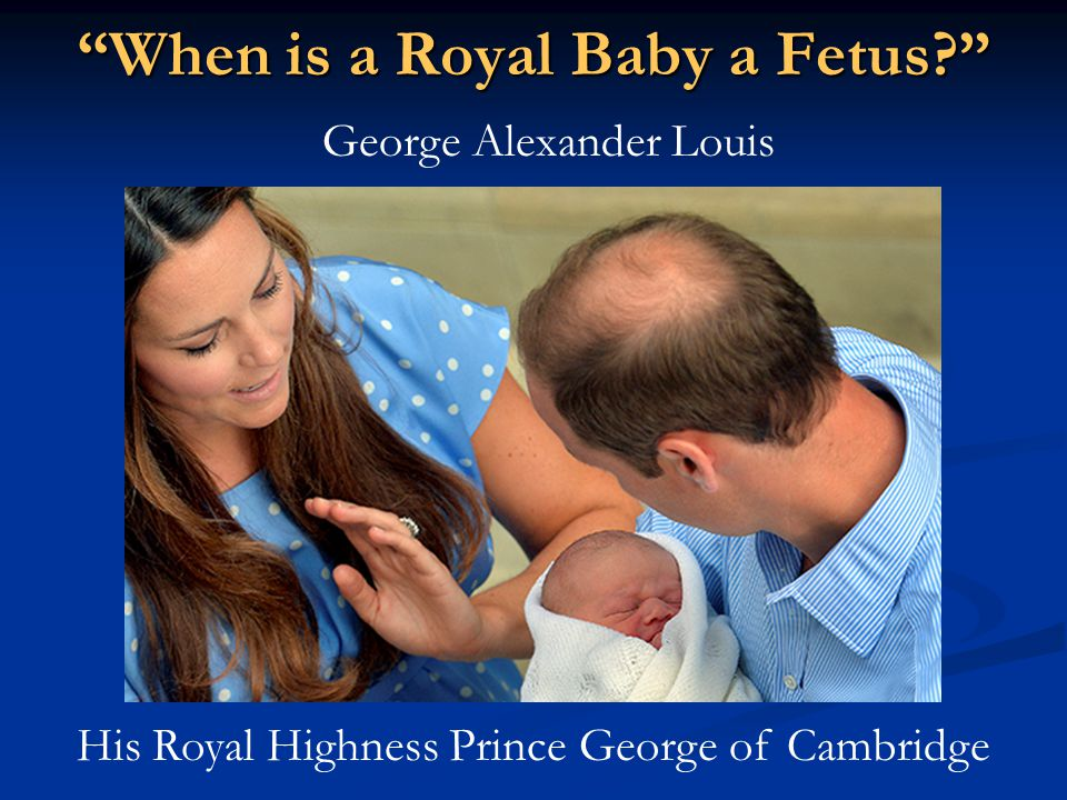 When is a Royal Baby a Fetus