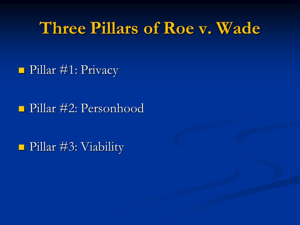 Three Pillars of Roe v. Wade