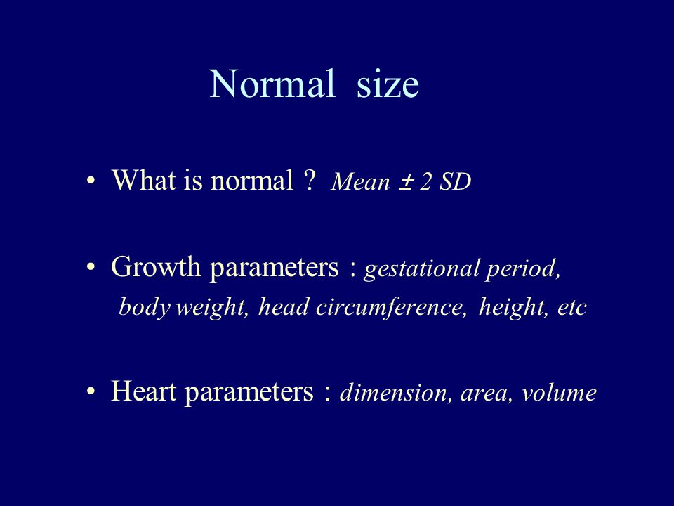 Normal size What is normal Mean ± 2 SD