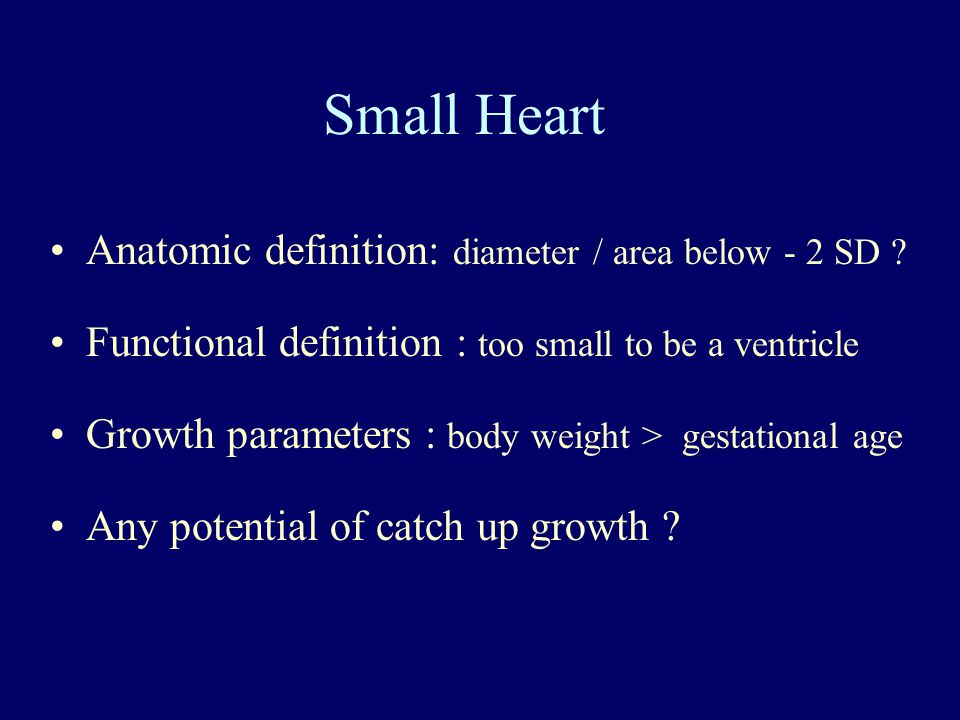 Small Heart Anatomic definition: diameter / area below - 2 SD