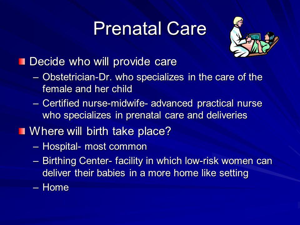 Prenatal Care Decide who will provide care