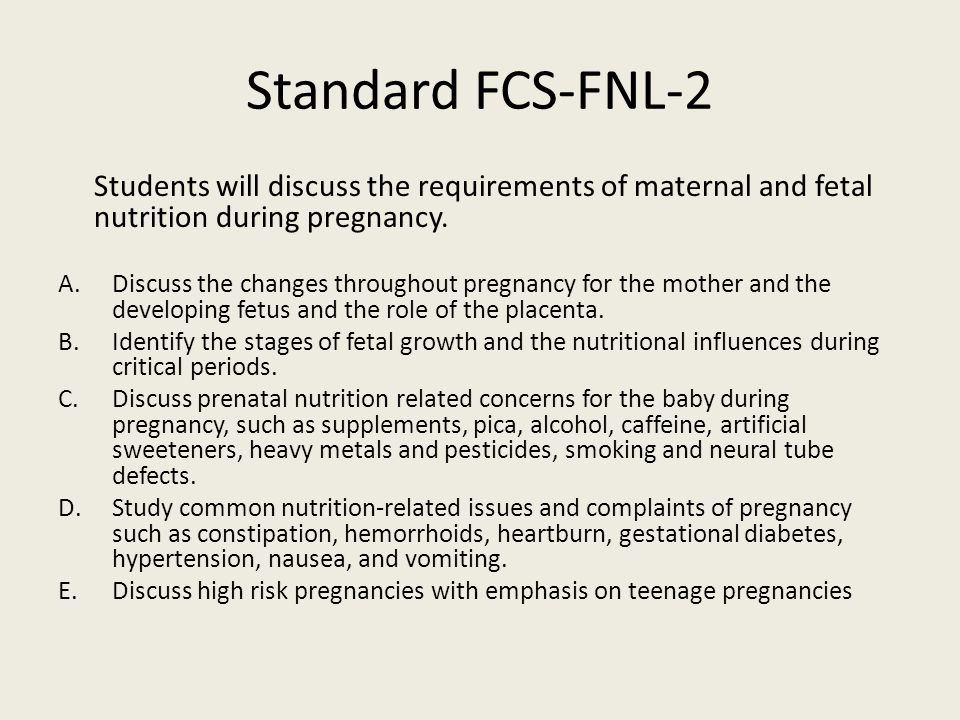 Standard FCS-FNL-2 Students will discuss the requirements of maternal and fetal nutrition during pregnancy.