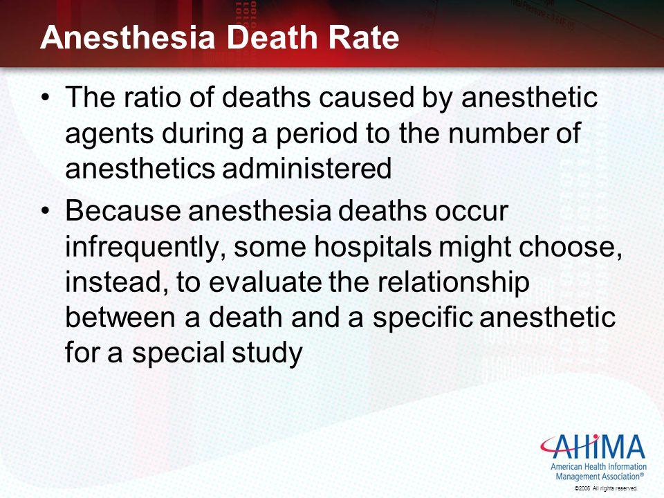 Anesthesia Death Rate The ratio of deaths caused by anesthetic agents during a period to the number of anesthetics administered.