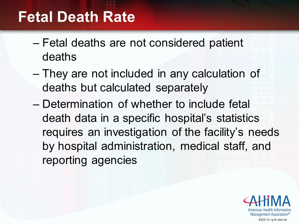 Fetal Death Rate Fetal deaths are not considered patient deaths