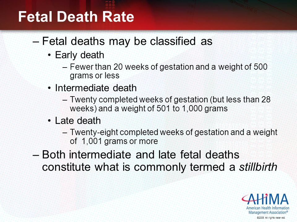 Fetal Death Rate Fetal deaths may be classified as