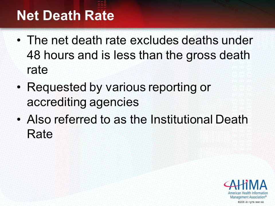 Net Death Rate The net death rate excludes deaths under 48 hours and is less than the gross death rate.