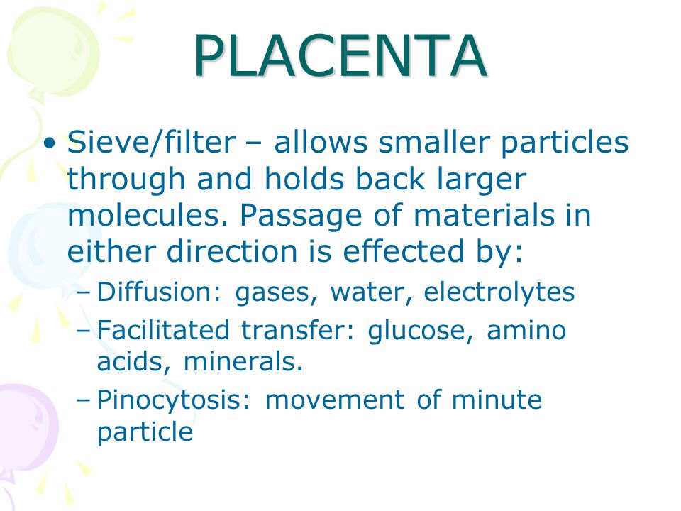 PLACENTA Sieve/filter – allows smaller particles through and holds back larger molecules. Passage of materials in either direction is effected by: